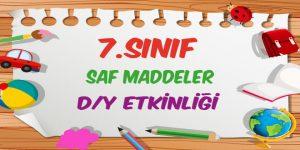 7.Sınıf Saf Maddeler D/Y Etkinliği