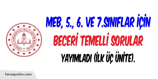 MEB, 5., 6. ve 7.Sınıf Düzeylerinde Beceri Temelli Sorular Yayımladı.!